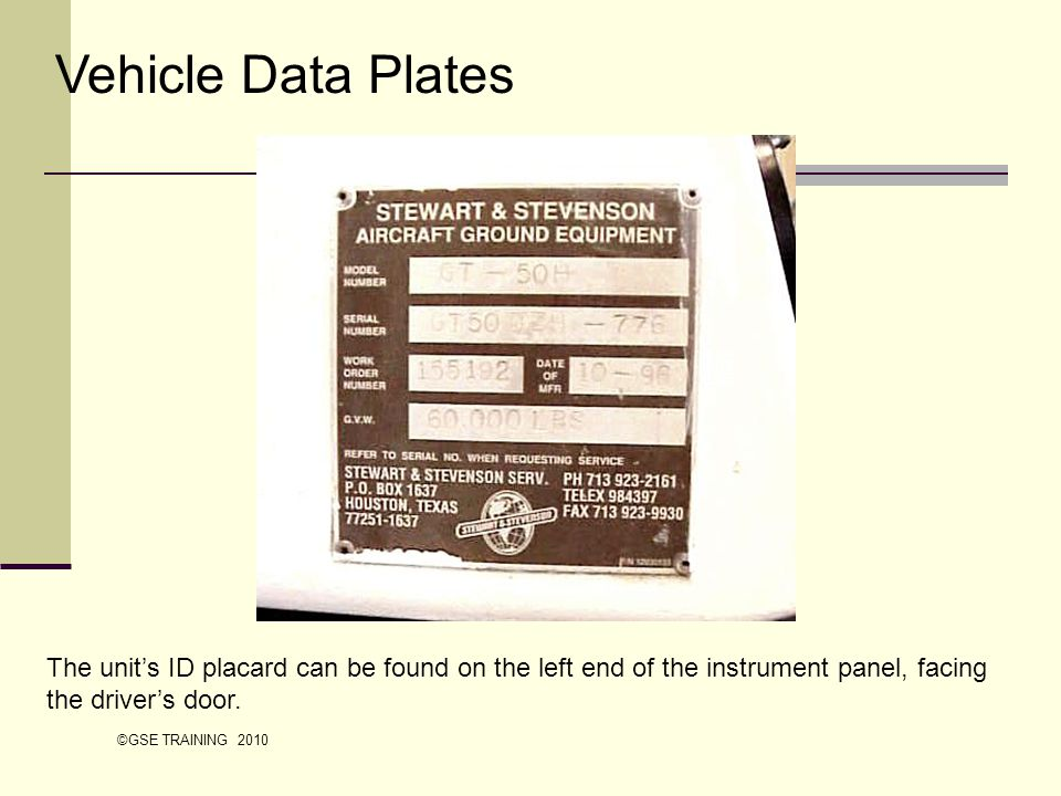 Vehicle Data Plates The unit's ID placard can be found on the left end of the instrument panel, facing the driver's door.