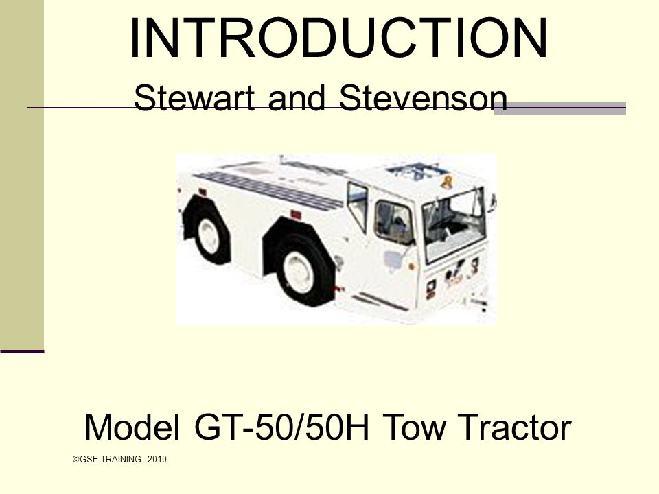 INTRODUCTION Stewart and Stevenson Model GT-50/50H Tow Tractor