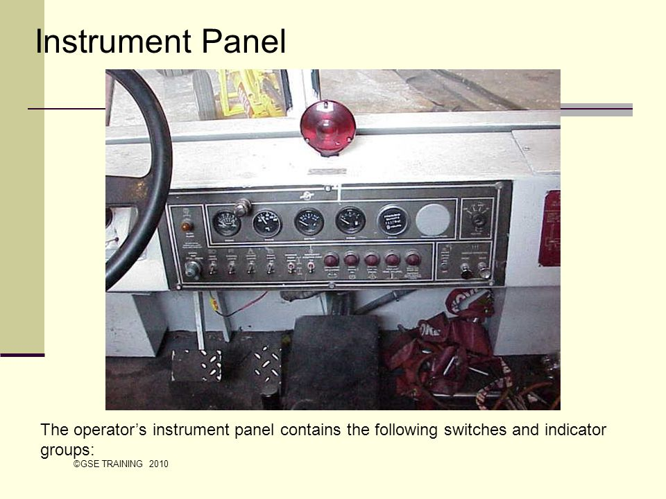 Instrument Panel The operator's instrument panel contains the following switches and indicator groups:
