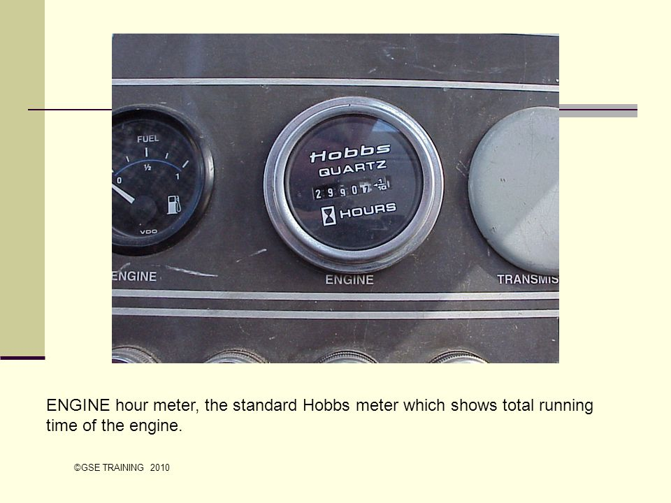 ENGINE hour meter, the standard Hobbs meter which shows total running time of the engine.