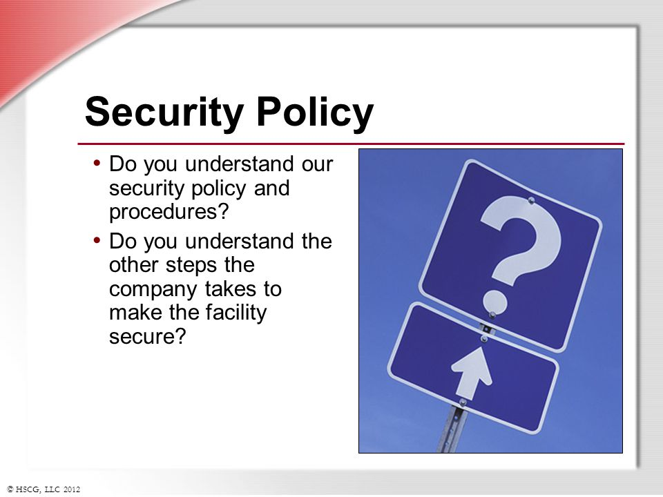 Security Policy Do you understand our security policy and procedures