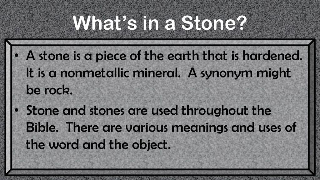 What's in a Stone? A stone is a piece of the earth that is