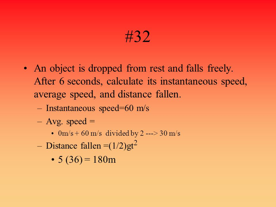 #32 An object is dropped from rest and falls freely. After 6 seconds, calculate its instantaneous speed, average speed, and distance fallen.
