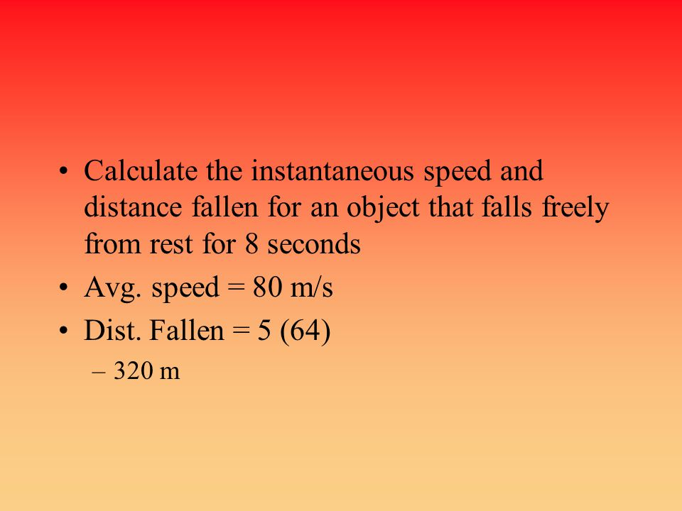 Calculate the instantaneous speed and distance fallen for an object that falls freely from rest for 8 seconds