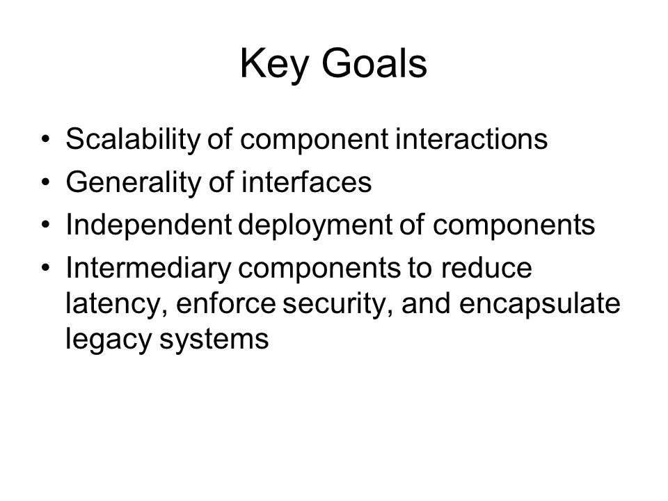 Key Goals Scalability of component interactions