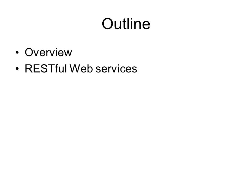 Outline Overview RESTful Web services