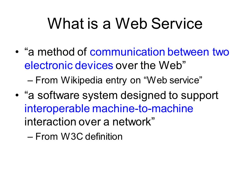 What is a Web Service a method of communication between two electronic devices over the Web From Wikipedia entry on Web service