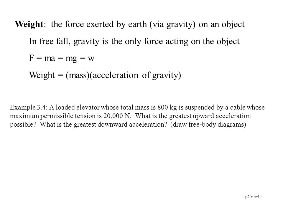 Weight: the force exerted by earth (via gravity) on an object