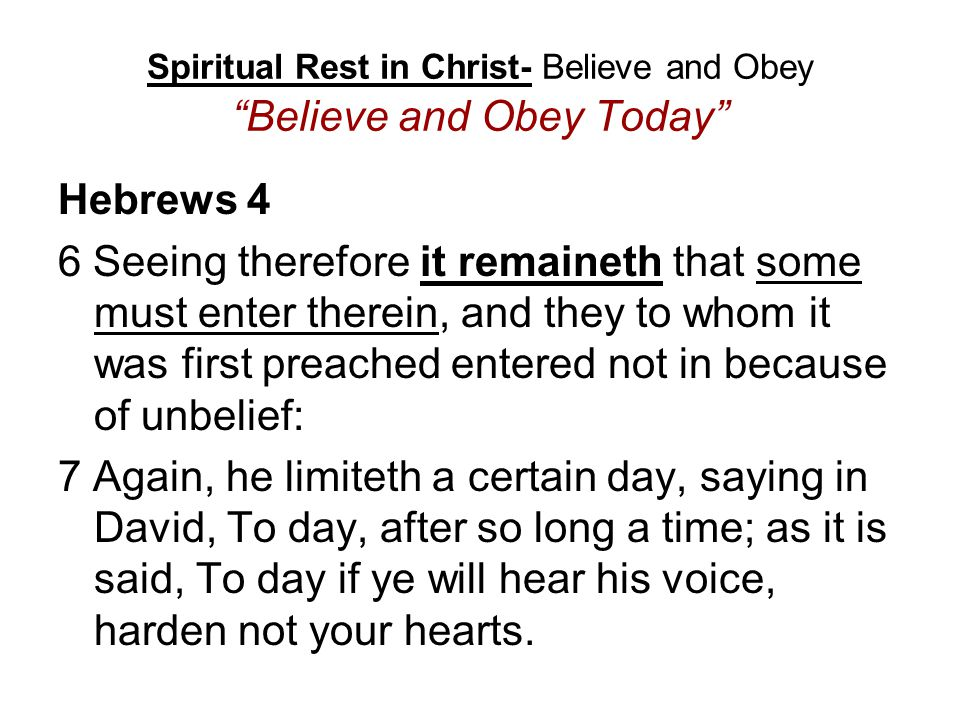 Spiritual Rest in Christ- Believe and Obey Believe and Obey Today