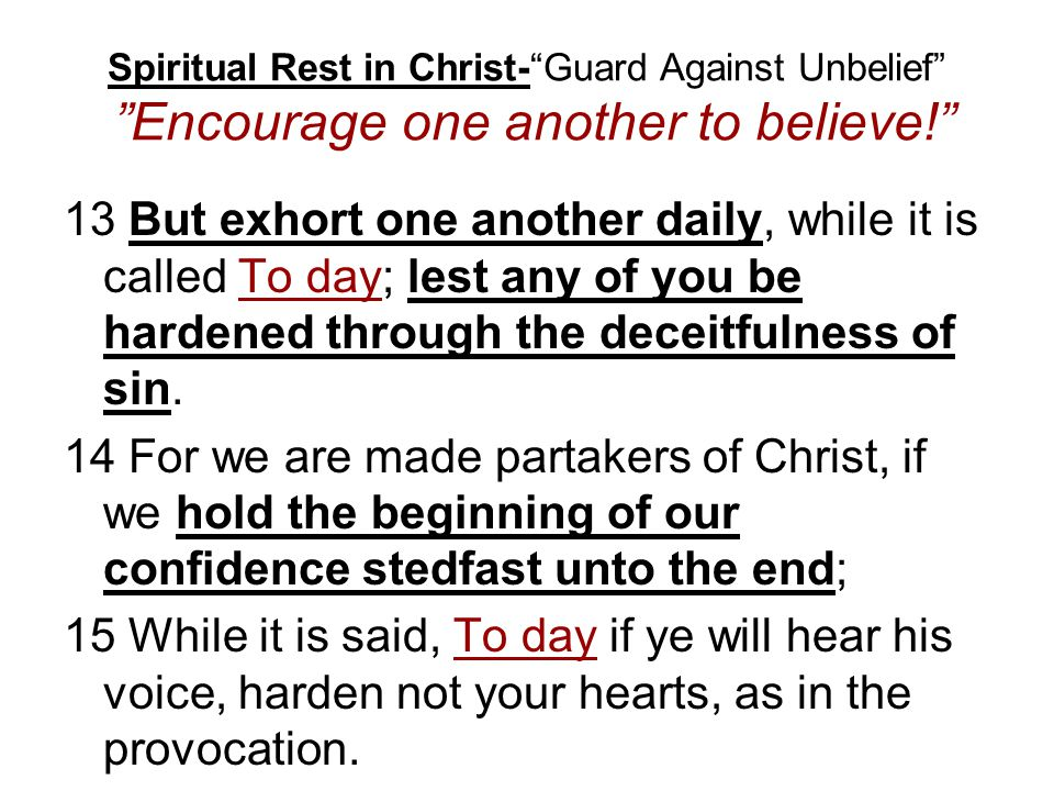 Spiritual Rest in Christ- Guard Against Unbelief Encourage one another to believe!