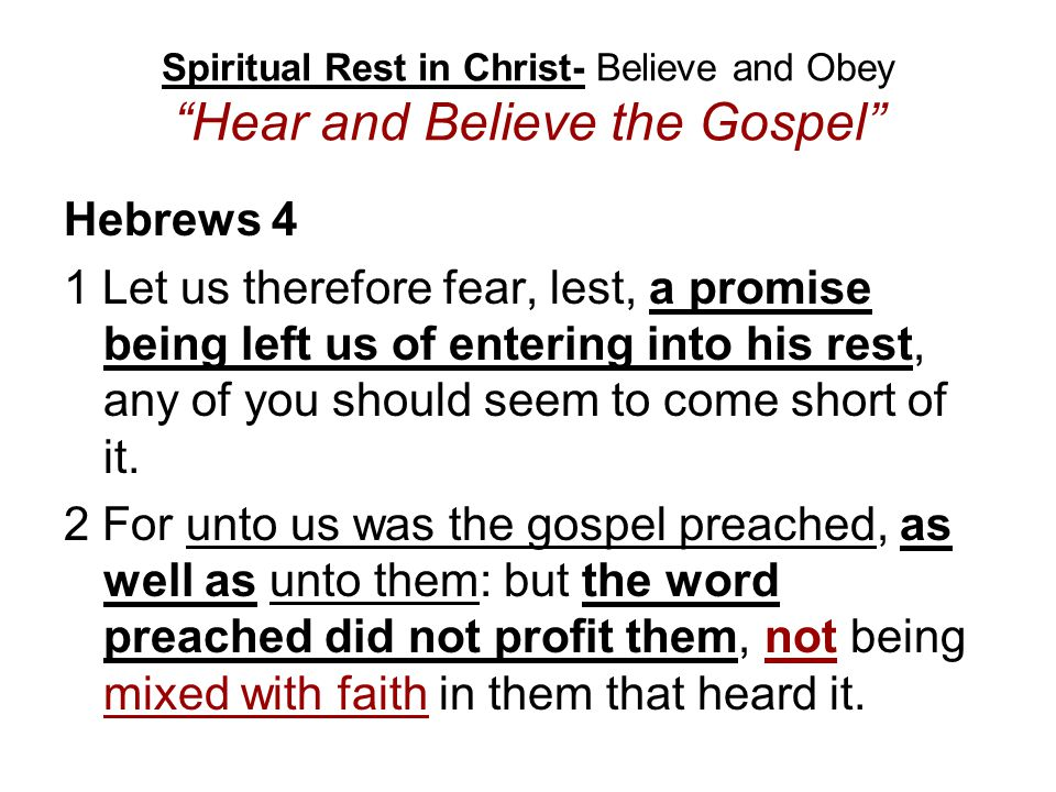 Spiritual Rest in Christ- Believe and Obey Hear and Believe the Gospel