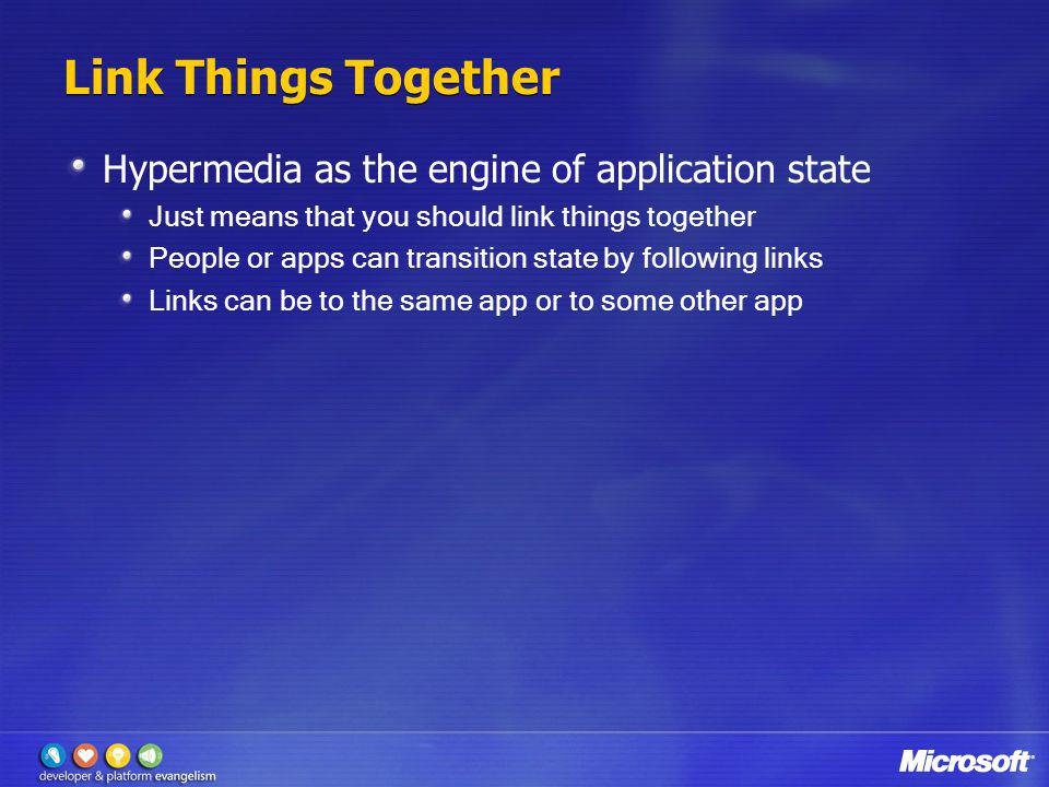 Link Things Together Hypermedia as the engine of application state