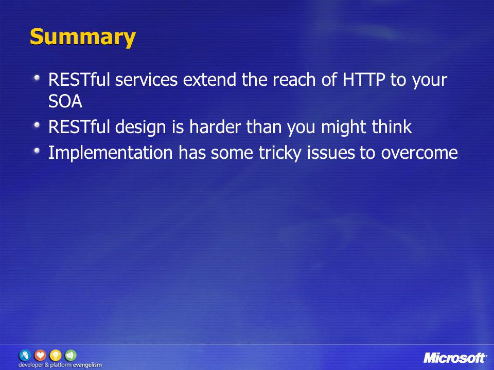 Summary RESTful services extend the reach of HTTP to your SOA