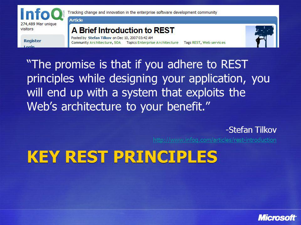 The promise is that if you adhere to REST principles while designing your application, you will end up with a system that exploits the Web's architecture to your benefit.
