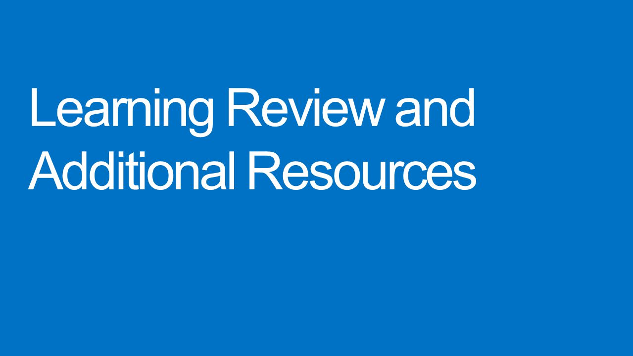 Learning Review and Additional Resources