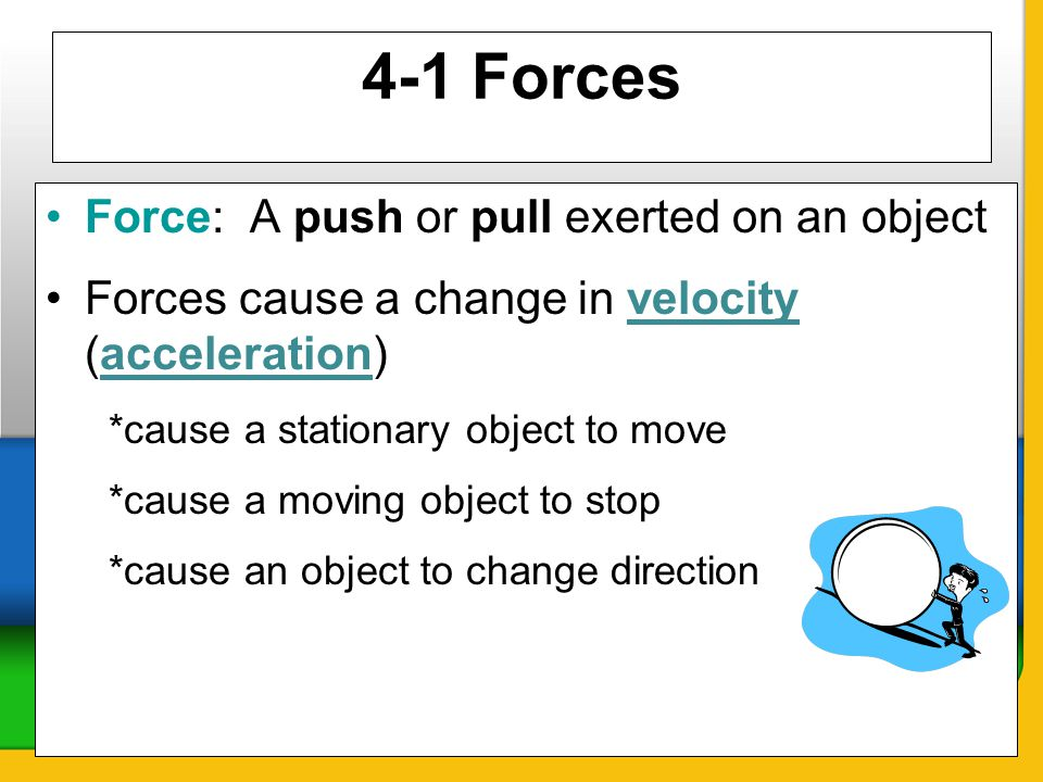 4-1 Forces Force: A push or pull exerted on an object