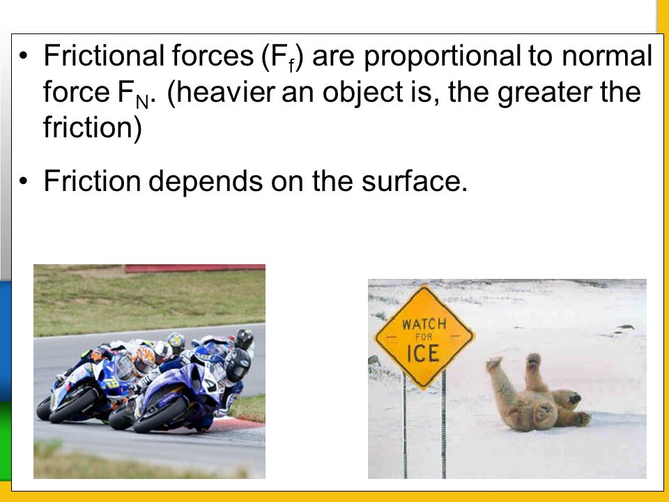 Frictional forces (Ff) are proportional to normal force FN
