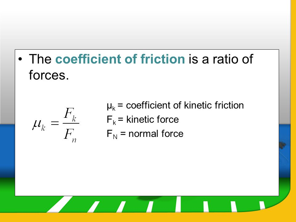 The coefficient of friction is a ratio of forces.