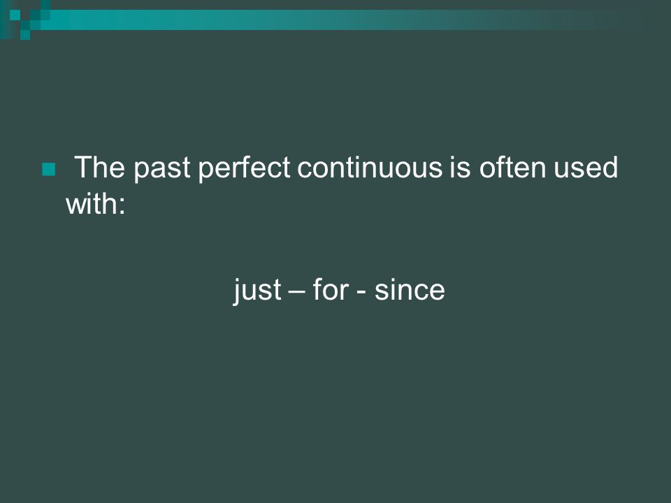The past perfect continuous is often used with: