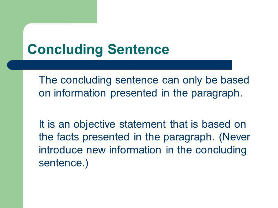 Concluding Sentence The concluding sentence can only be based on information presented in the paragraph.