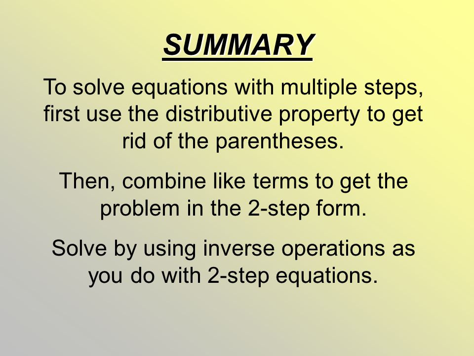 SUMMARY To solve equations with multiple steps, first use the distributive property to get rid of the parentheses.