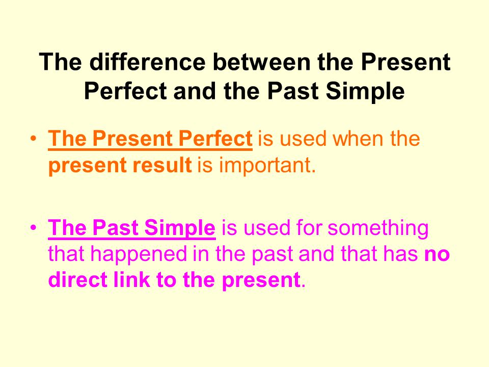 The difference between the Present Perfect and the Past Simple
