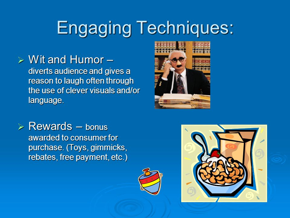 Engaging Techniques: Wit and Humor – diverts audience and gives a reason to laugh often through the use of clever visuals and/or language.