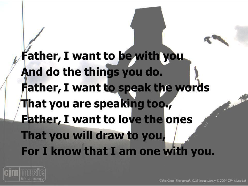 Father, I want to be with you