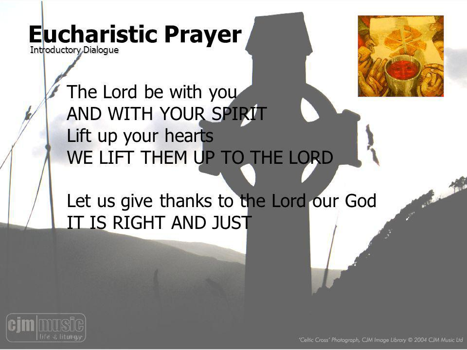 Eucharistic Prayer The Lord be with you AND WITH YOUR SPIRIT