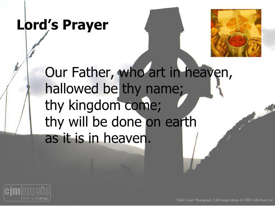 Lord's Prayer Our Father, who art in heaven, hallowed be thy name; thy kingdom come; thy will be done on earth as it is in heaven.