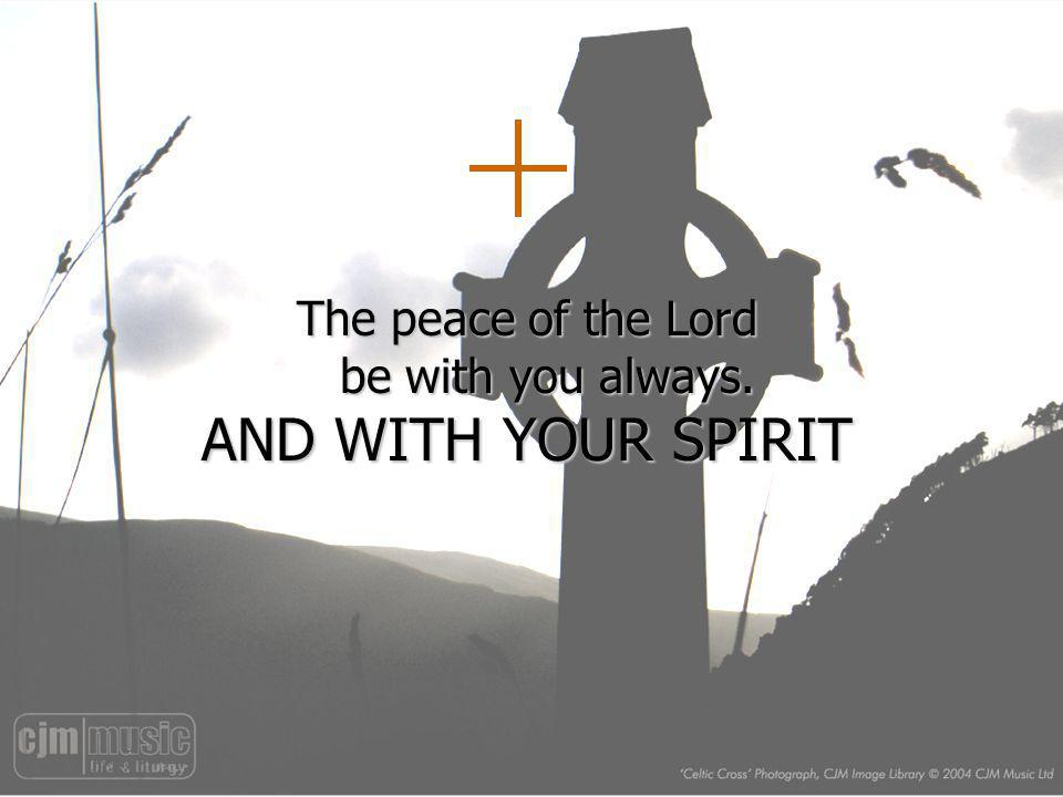 The peace of the Lord be with you always.