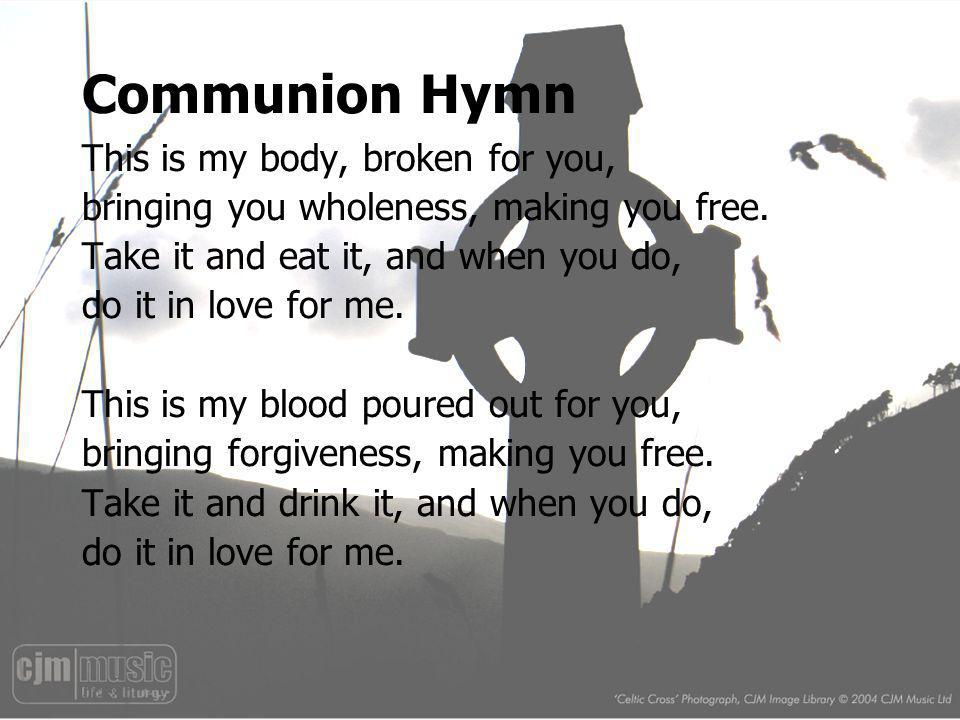 Communion Hymn This is my body, broken for you,
