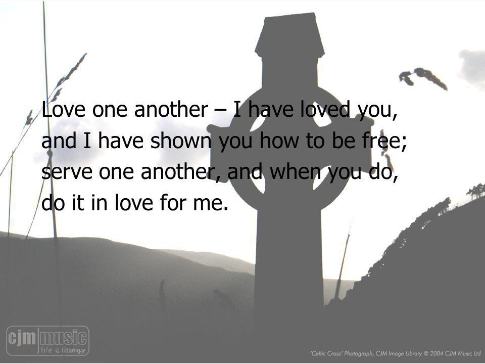 Love one another – I have loved you,