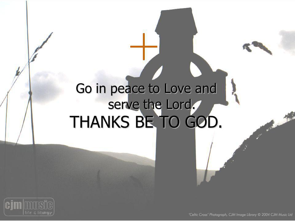 Go in peace to Love and serve the Lord.