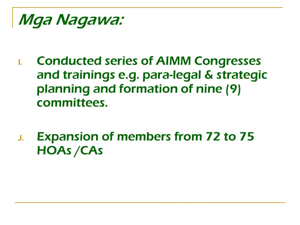 Mga Nagawa: Conducted series of AIMM Congresses and trainings e.g. para-legal & strategic planning and formation of nine (9) committees.