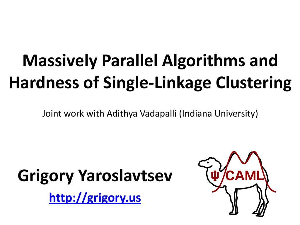 Grigory Yaroslavtsev Massively Parallel Algorithms and