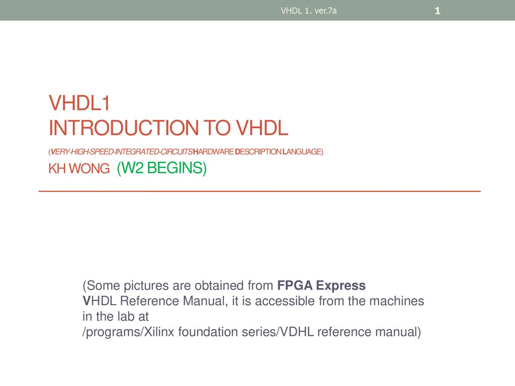 VHDL 1  ver 7a VHDL1 INTRODUCTION TO VHDL (VERY-HIGH-SPEED