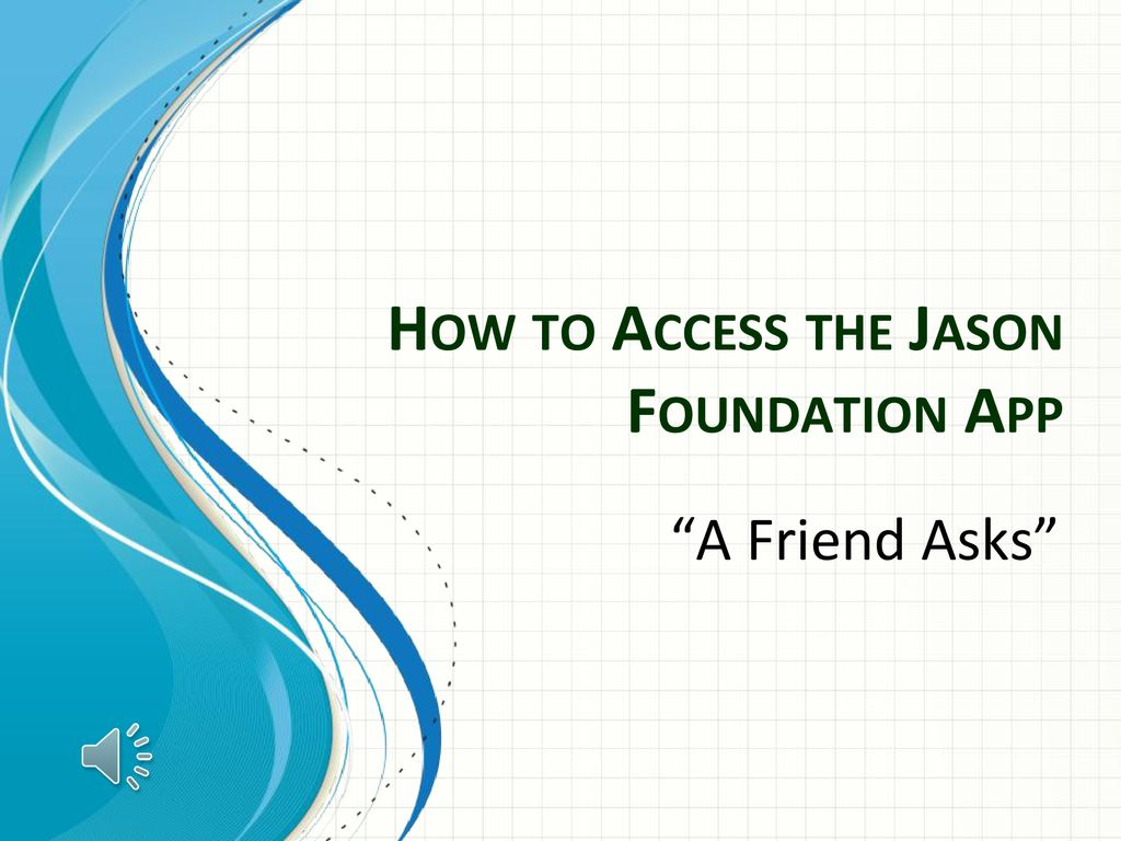 How to Access the Jason Foundation App - ppt download
