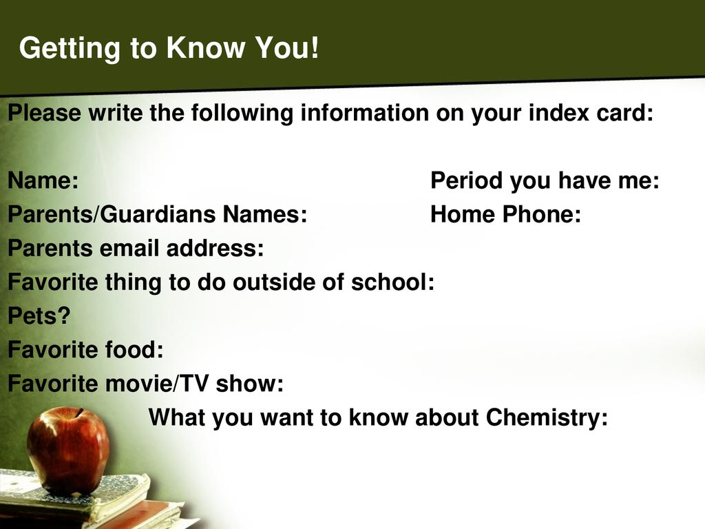 Getting to Know You! Please write the following information on your