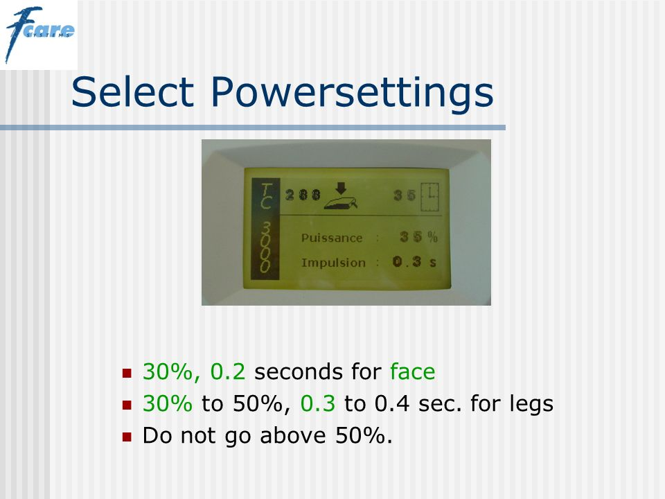 Select Powersettings 30%, 0.2 seconds for face