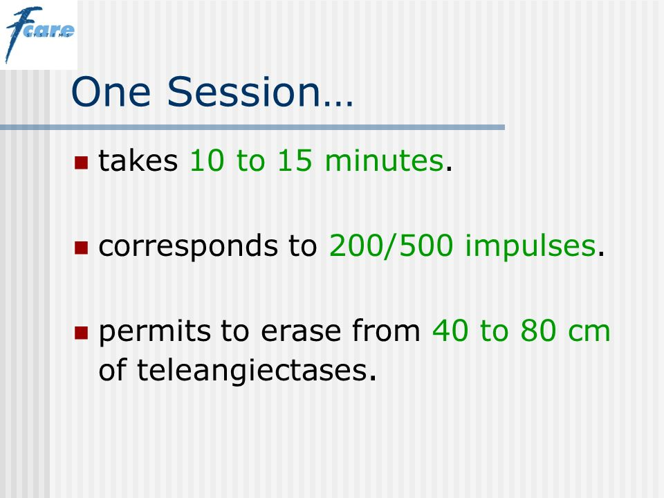 One Session… takes 10 to 15 minutes. corresponds to 200/500 impulses.