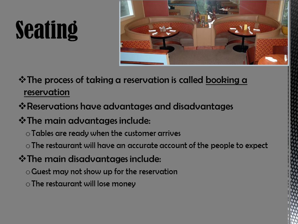 Seating The process of taking a reservation is called booking a reservation. Reservations have advantages and disadvantages.