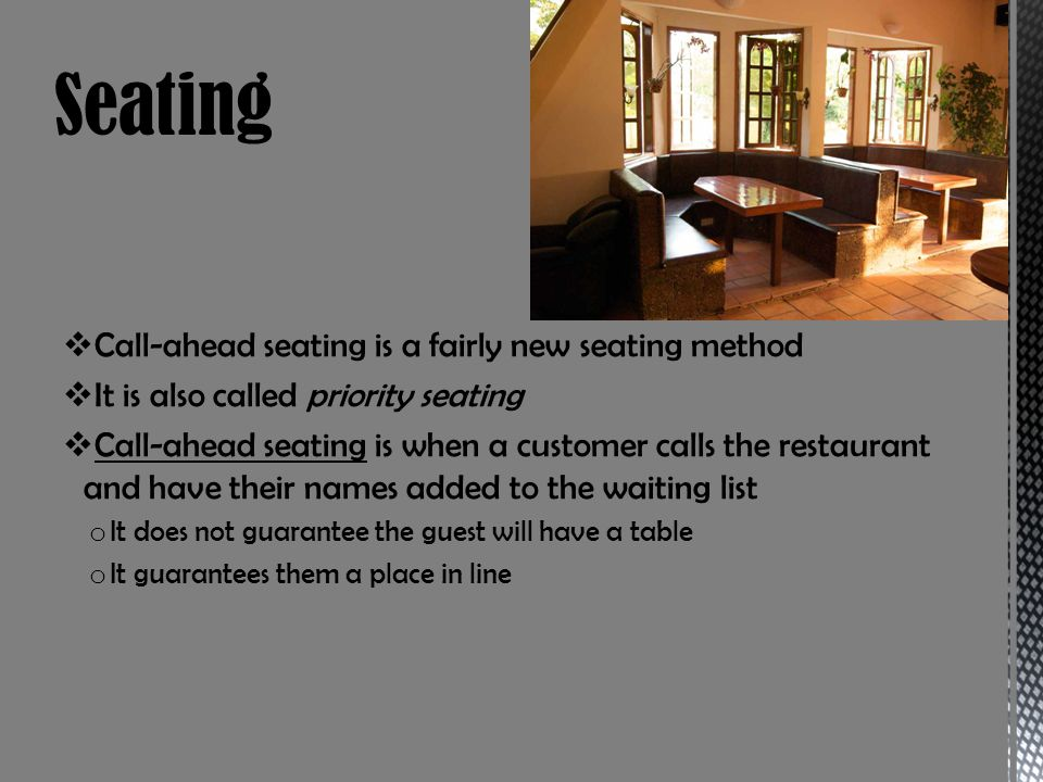 Seating Call-ahead seating is a fairly new seating method