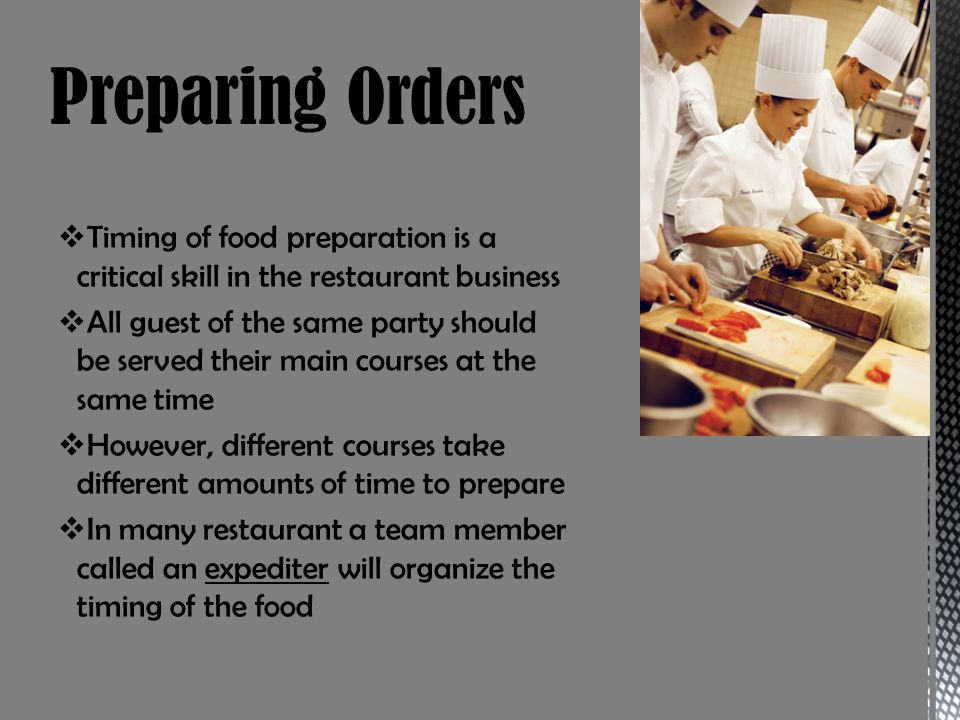 Preparing Orders Timing of food preparation is a critical skill in the restaurant business.