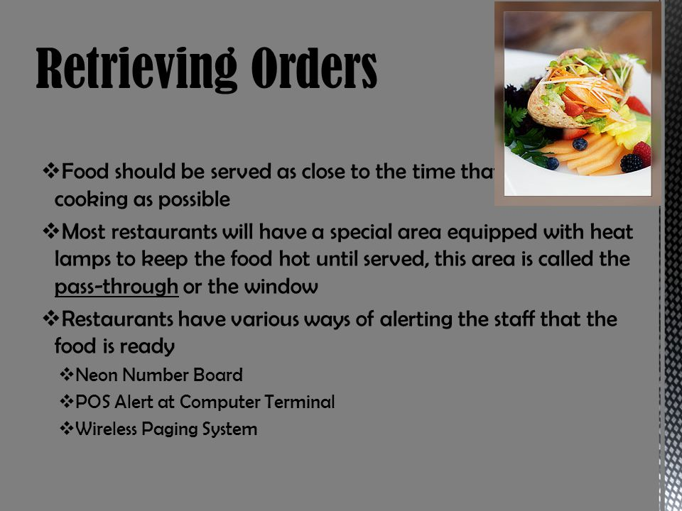 Retrieving Orders Food should be served as close to the time that it is finished cooking as possible.