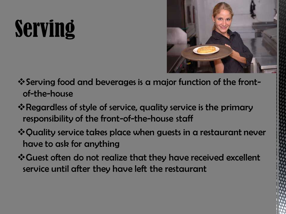 Serving Serving food and beverages is a major function of the front-of-the-house.