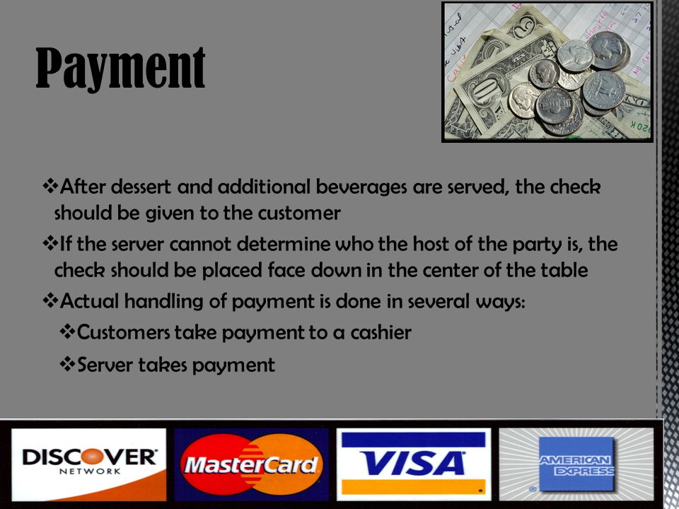 Payment After dessert and additional beverages are served, the check should be given to the customer.