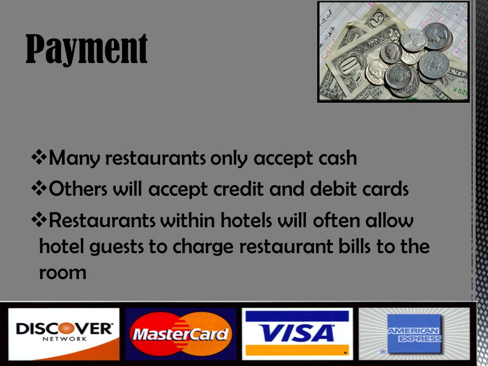 Payment Many restaurants only accept cash