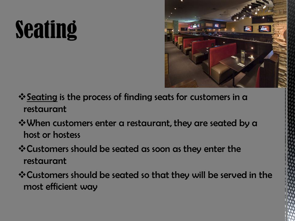 Seating Seating is the process of finding seats for customers in a restaurant.