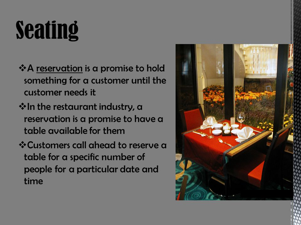 Seating A reservation is a promise to hold something for a customer until the customer needs it.